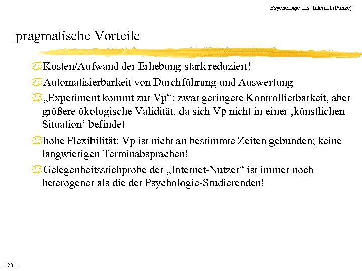 Psychologie des Internet (Funke) pragmatische Vorteile a. Kosten/Aufwand der Erhebung stark reduziert! a. Automatisierbarkeit