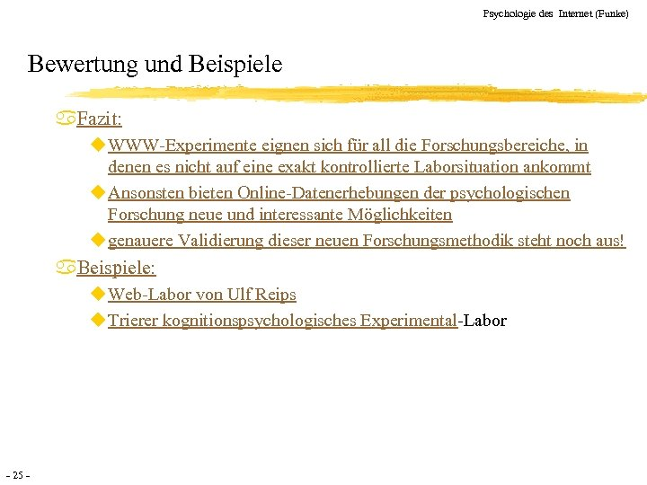 Psychologie des Internet (Funke) Bewertung und Beispiele a. Fazit: u WWW-Experimente eignen sich für
