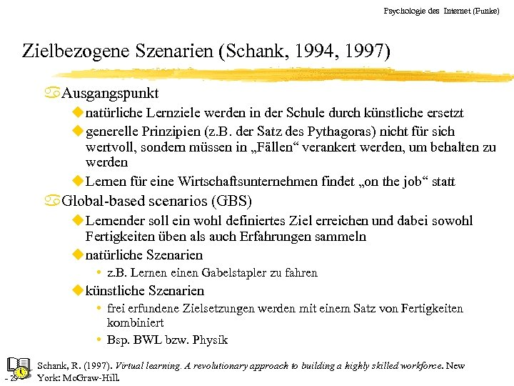 Psychologie des Internet (Funke) Zielbezogene Szenarien (Schank, 1994, 1997) a. Ausgangspunkt u natürliche Lernziele