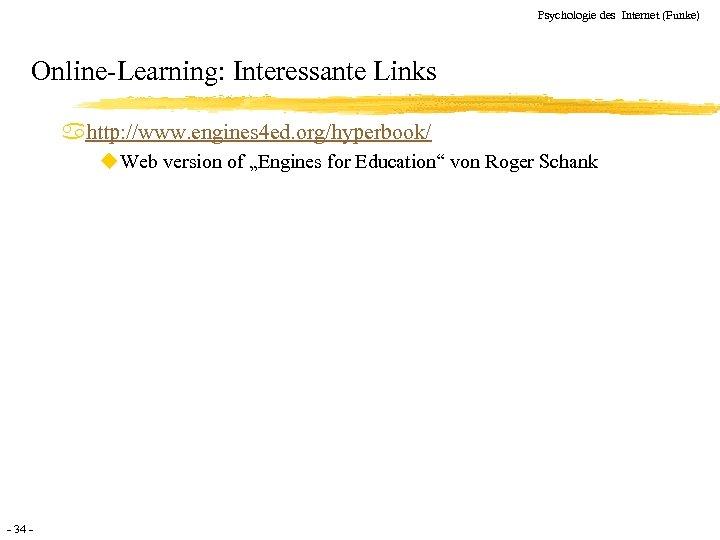Psychologie des Internet (Funke) Online-Learning: Interessante Links ahttp: //www. engines 4 ed. org/hyperbook/ u