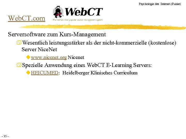 Psychologie des Internet (Funke) Web. CT. com Serversoftware zum Kurs-Management a. Wesentlich leistungsstärker als