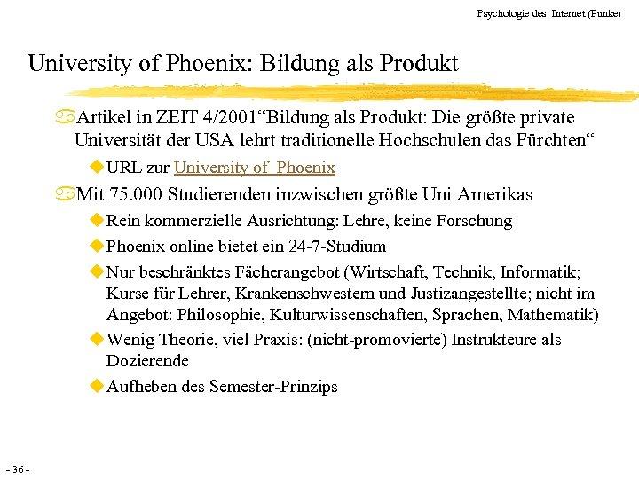 Psychologie des Internet (Funke) University of Phoenix: Bildung als Produkt a. Artikel in ZEIT
