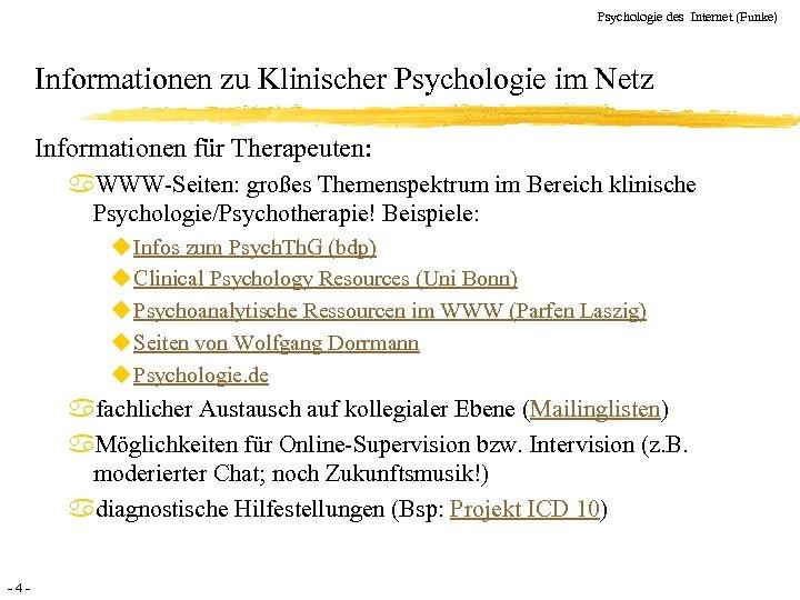 Psychologie des Internet (Funke) Informationen zu Klinischer Psychologie im Netz Informationen für Therapeuten: a.