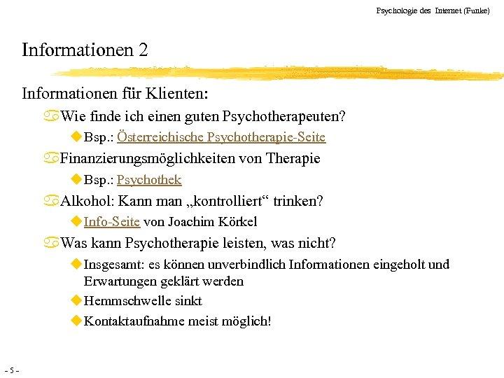 Psychologie des Internet (Funke) Informationen 2 Informationen für Klienten: a. Wie finde ich einen