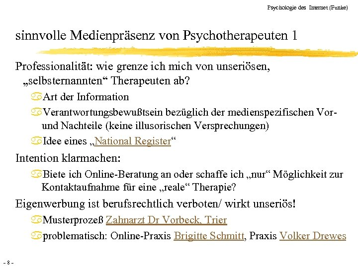 Psychologie des Internet (Funke) sinnvolle Medienpräsenz von Psychotherapeuten 1 Professionalität: wie grenze ich mich