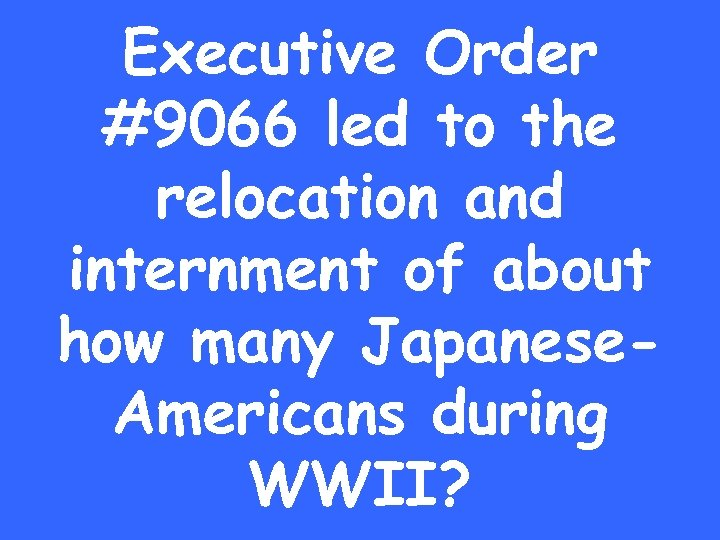 Executive Order #9066 led to the relocation and internment of about how many Japanese.