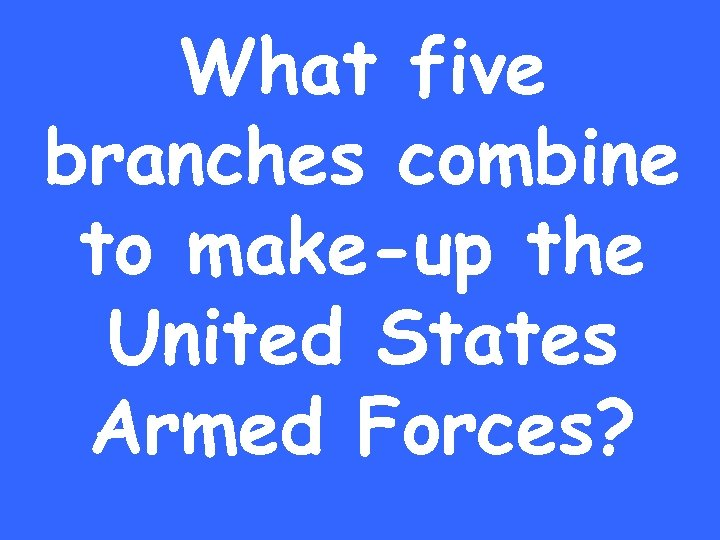 What five branches combine to make-up the United States Armed Forces?