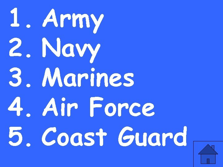 1. Army 2. Navy 3. Marines 4. Air Force 5. Coast Guard