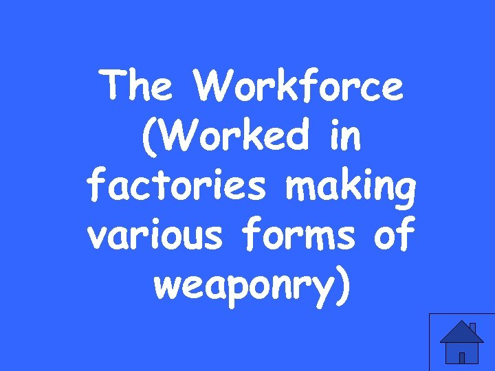 The Workforce (Worked in factories making various forms of weaponry)