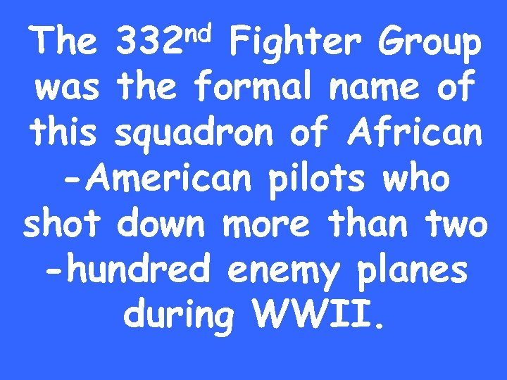 nd 332 The Fighter Group was the formal name of this squadron of African