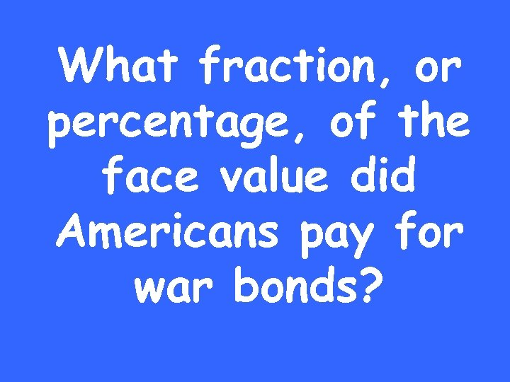 What fraction, or percentage, of the face value did Americans pay for war bonds?
