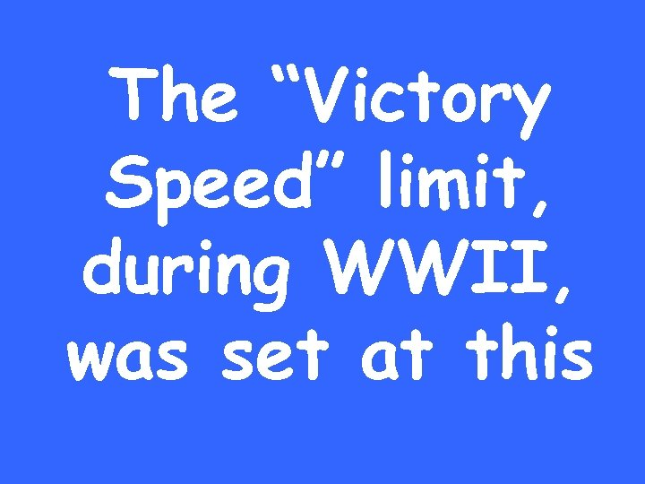 """The """"Victory Speed"""" limit, during WWII, was set at this"""