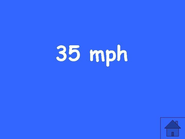 35 mph