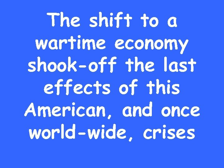 The shift to a wartime economy shook-off the last effects of this American, and