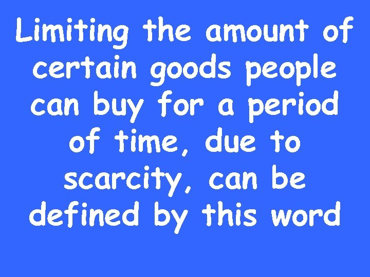 Limiting the amount of certain goods people can buy for a period of time,