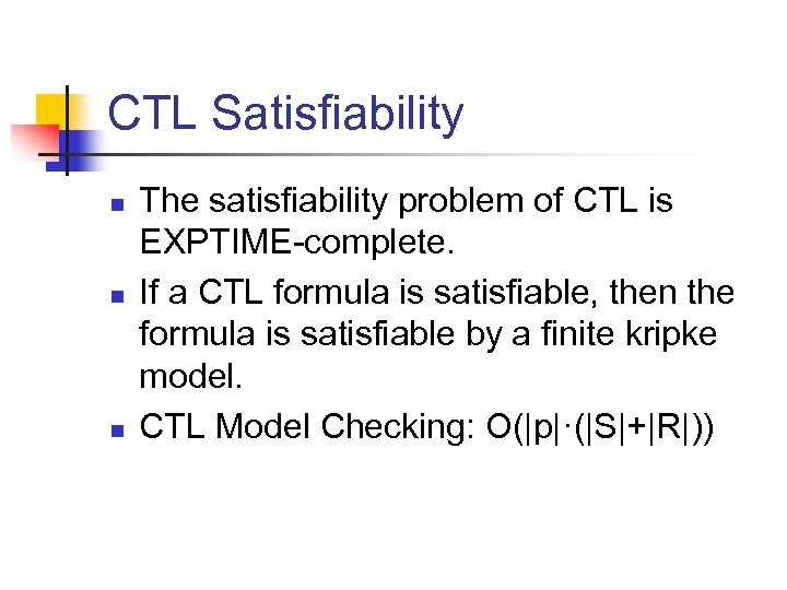 CTL Satisfiability n n n The satisfiability problem of CTL is EXPTIME-complete. If a