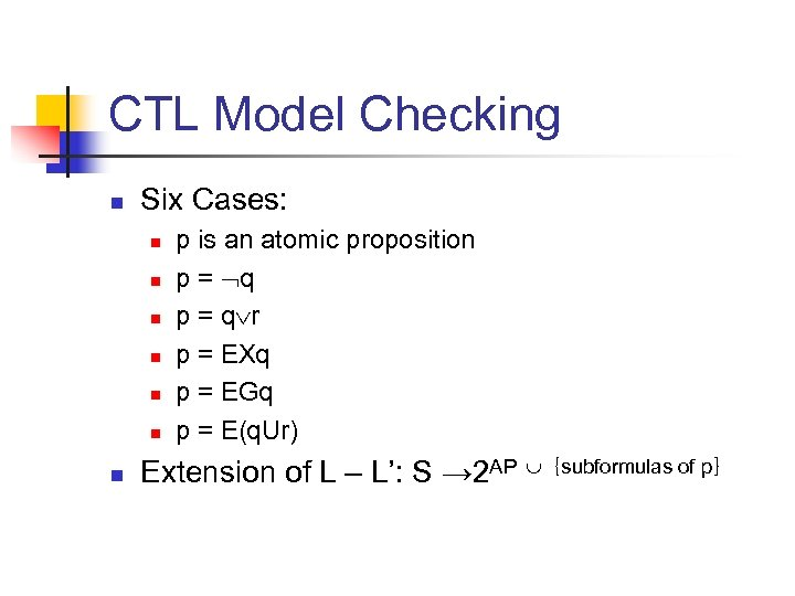 CTL Model Checking n Six Cases: n n n n p is an atomic
