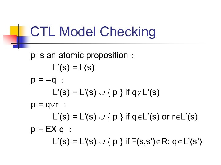 CTL Model Checking p is an atomic proposition: L'(s) = L(s) p = q