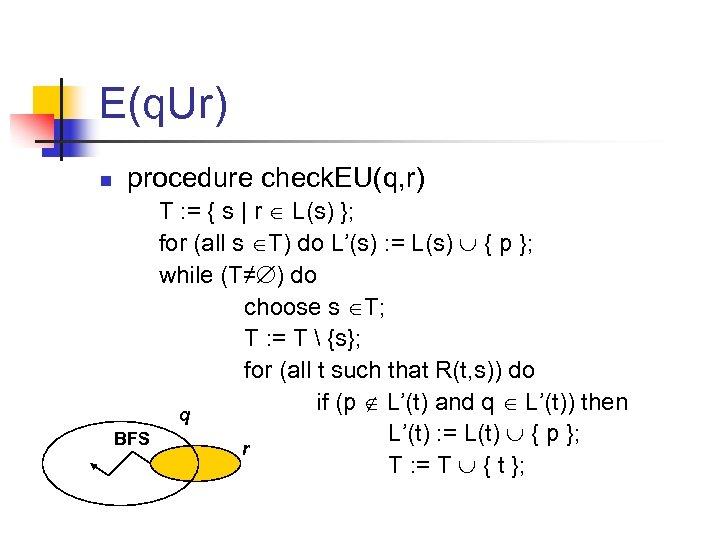 E(q. Ur) n procedure check. EU(q, r) BFS T : = { s |