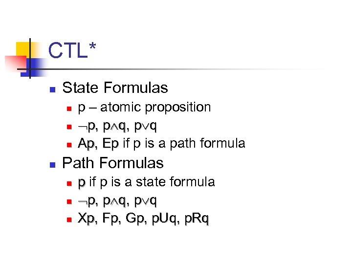 CTL* n State Formulas n n p – atomic proposition p, p q Ap,