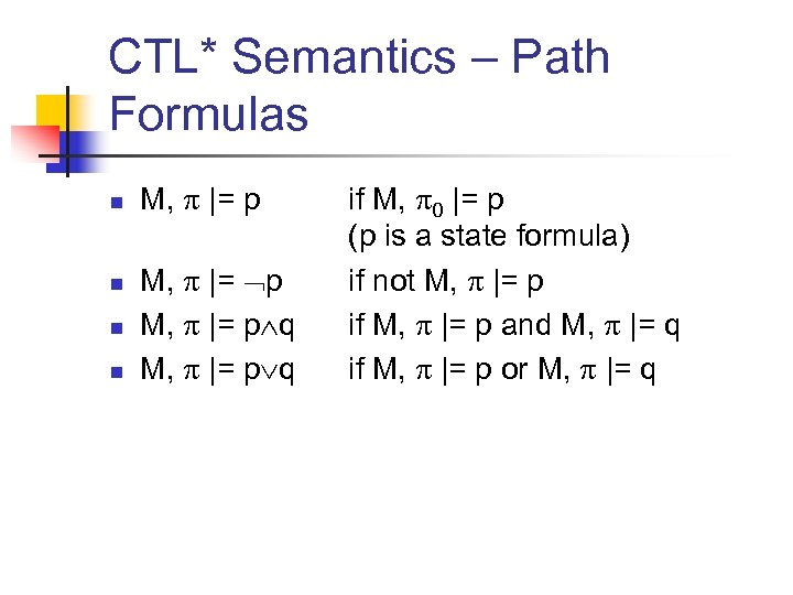 CTL* Semantics – Path Formulas n n M, |= p q if M, 0