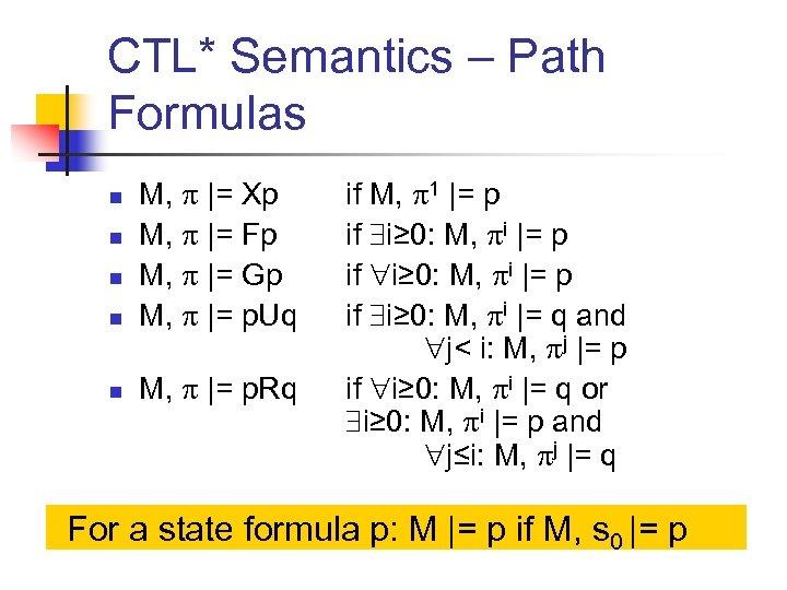 CTL* Semantics – Path Formulas n M, |= Xp M, |= Fp M, |=