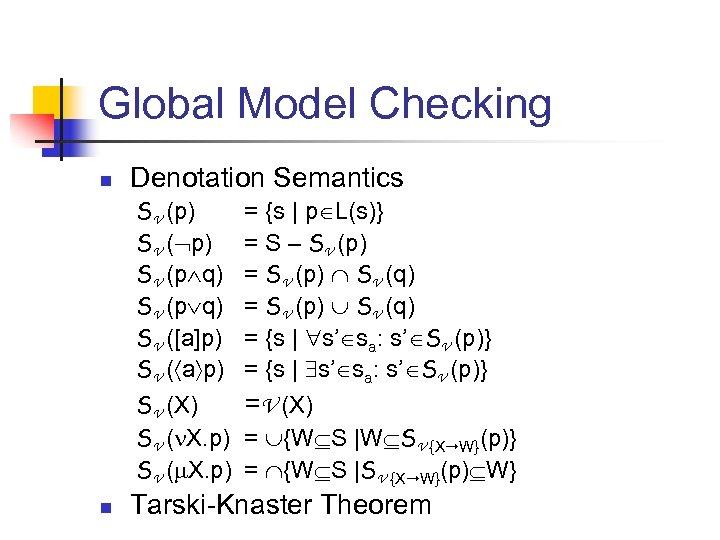 Global Model Checking n Denotation Semantics SV (p) SV (p q) SV ([a]p) SV