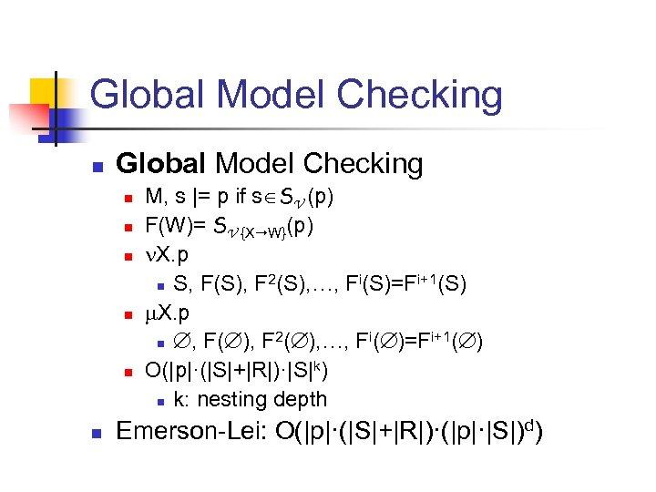 Global Model Checking n n n n M, s |= p if s SV
