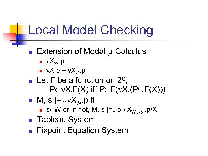 Local Model Checking n Extension of Modal -Calculus n n Let F be a