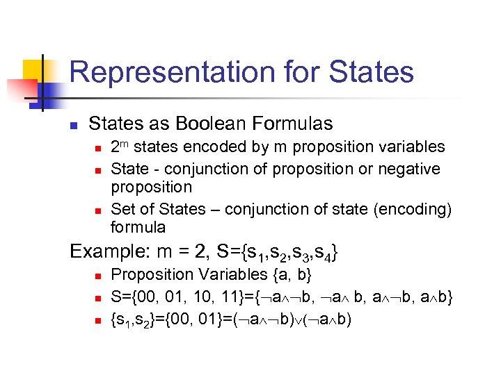 Representation for States n States as Boolean Formulas n n n 2 m states