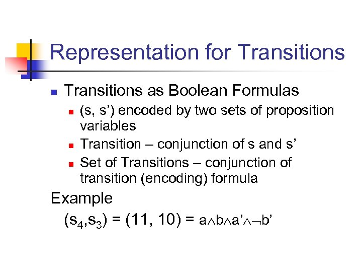 Representation for Transitions n Transitions as Boolean Formulas n n n (s, s') encoded