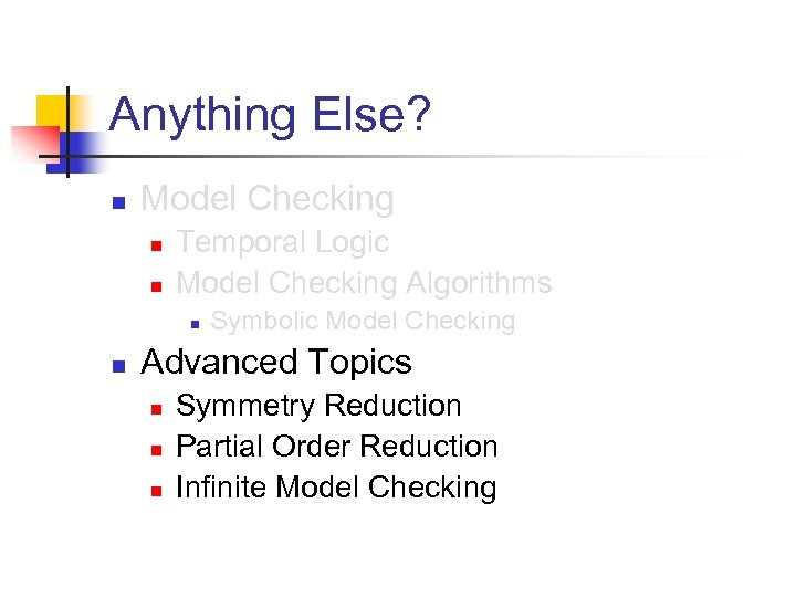 Anything Else? n Model Checking n n Temporal Logic Model Checking Algorithms n n