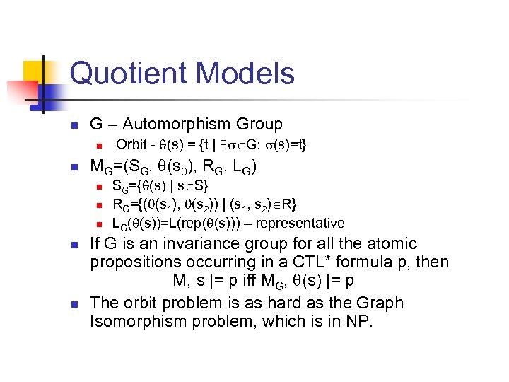 Quotient Models n G – Automorphism Group n n MG=(SG, (s 0), RG, LG)