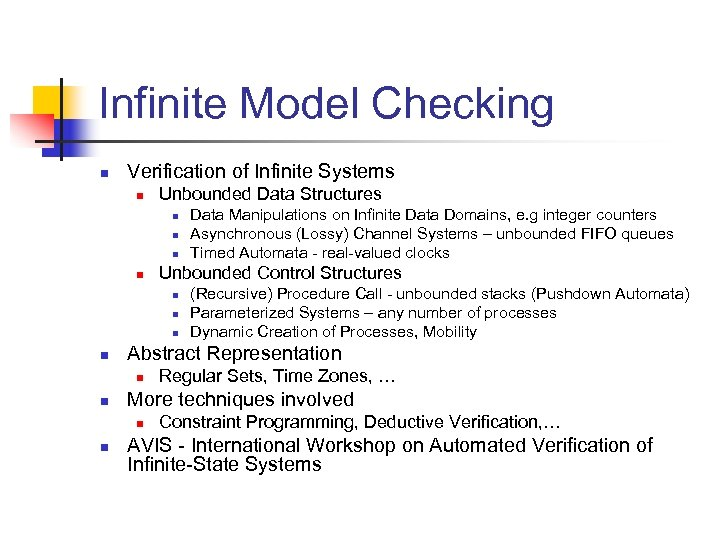 Infinite Model Checking n Verification of Infinite Systems n Unbounded Data Structures n n