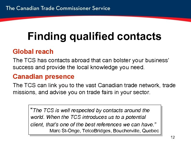 Finding qualified contacts Global reach The TCS has contacts abroad that can bolster your