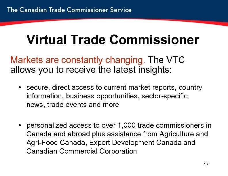 Virtual Trade Commissioner Markets are constantly changing. The VTC allows you to receive the