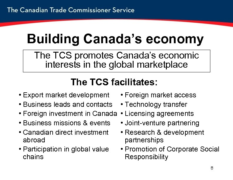 Building Canada's economy The TCS promotes Canada's economic interests in the global marketplace The