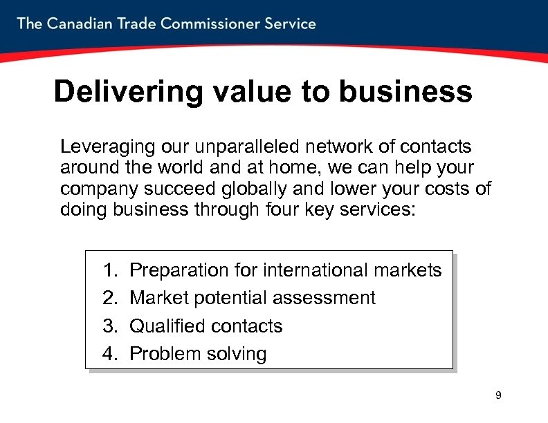 Delivering value to business Leveraging our unparalleled network of contacts around the world and