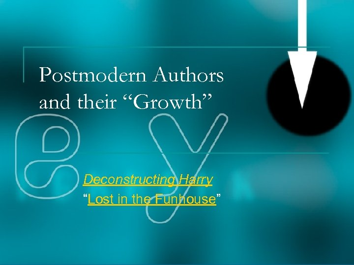 """Postmodern Authors and their """"Growth"""" Deconstructing Harry """"Lost in the Funhouse"""""""