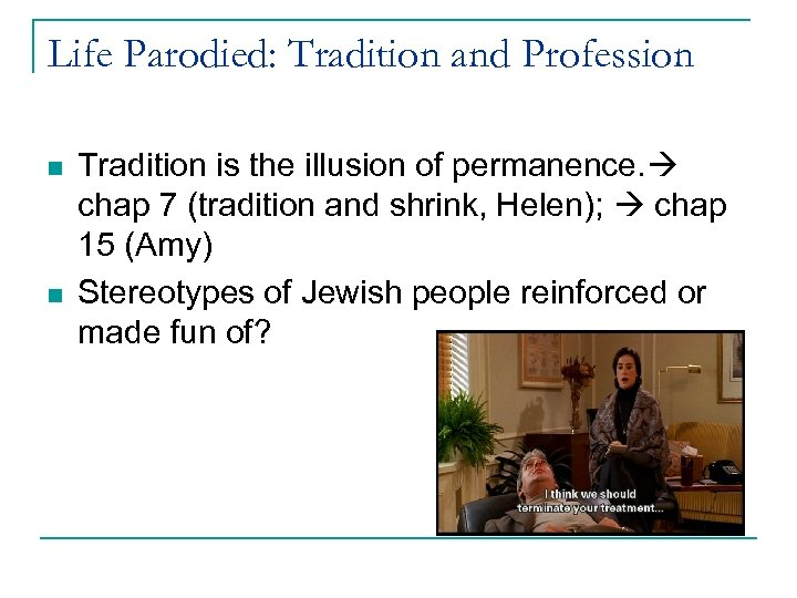 Life Parodied: Tradition and Profession n n Tradition is the illusion of permanence. chap