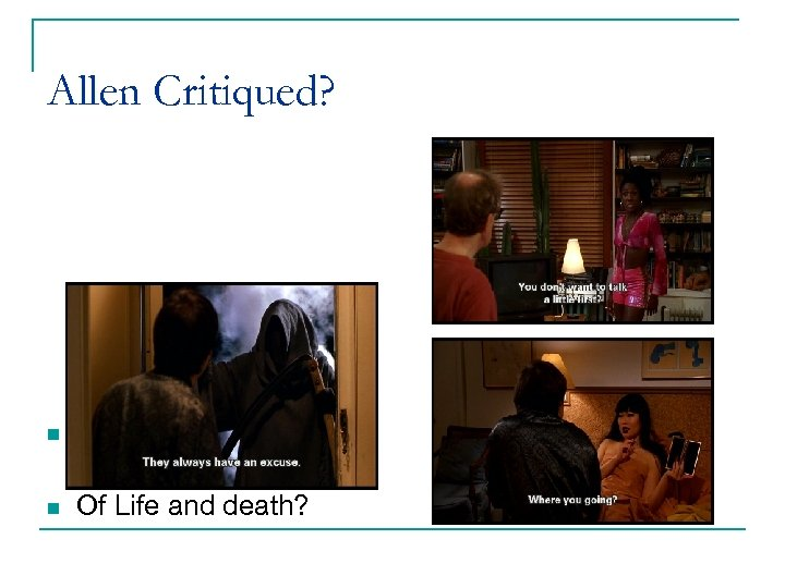 Allen Critiqued? n n His presentations of women and minorities? Of Life and death?