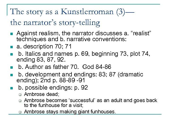 The story as a Kunstlerroman (3)— the narrator's story-telling n n n Against realism,