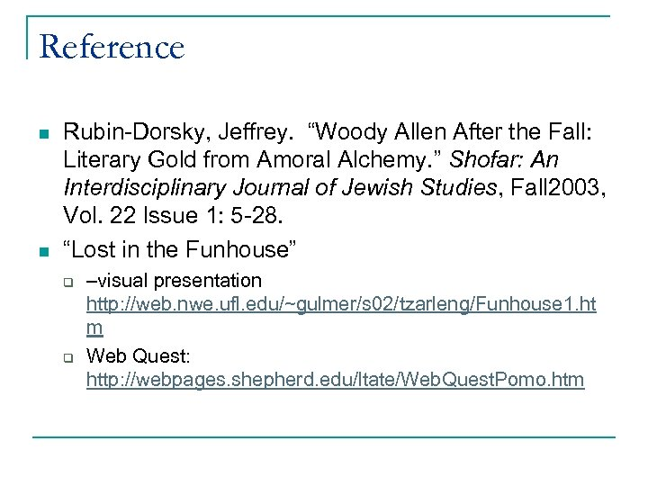 "Reference n n Rubin-Dorsky, Jeffrey. ""Woody Allen After the Fall: Literary Gold from Amoral"
