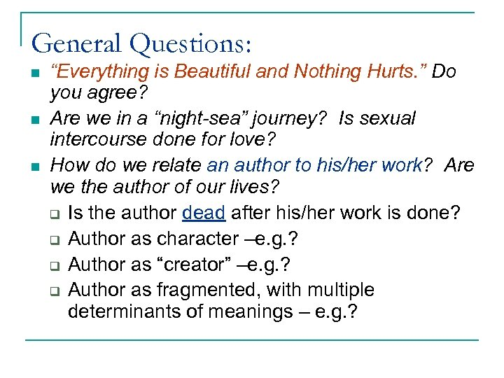 """General Questions: n n n """"Everything is Beautiful and Nothing Hurts. """" Do you"""