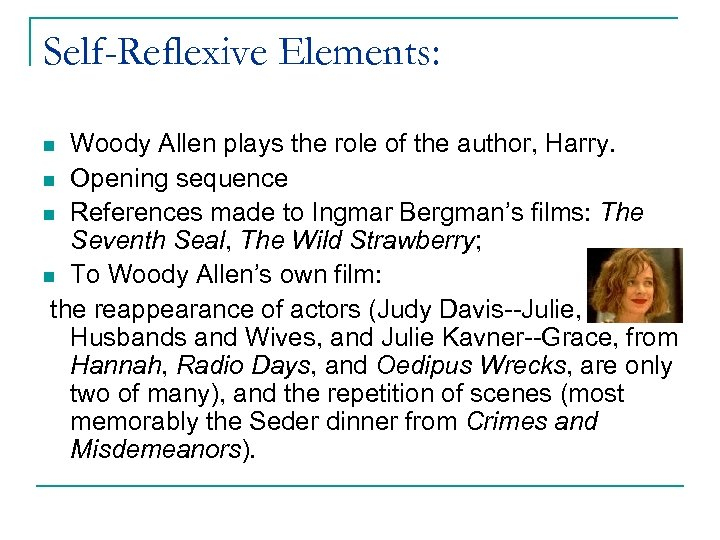 Self-Reflexive Elements: Woody Allen plays the role of the author, Harry. n Opening sequence