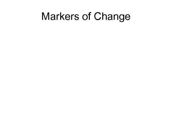 Markers of Change