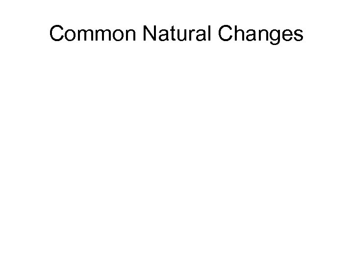 Common Natural Changes