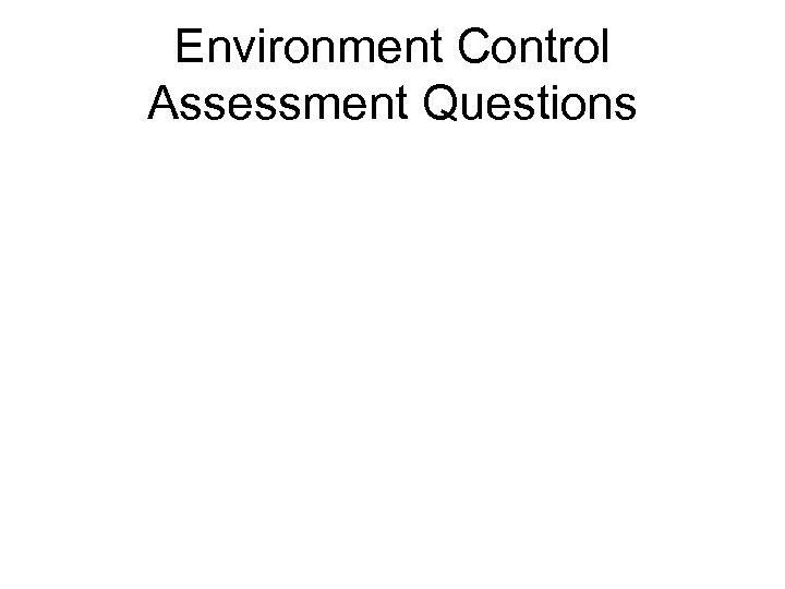 Environment Control Assessment Questions
