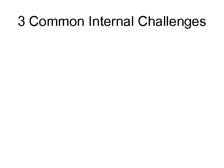 3 Common Internal Challenges
