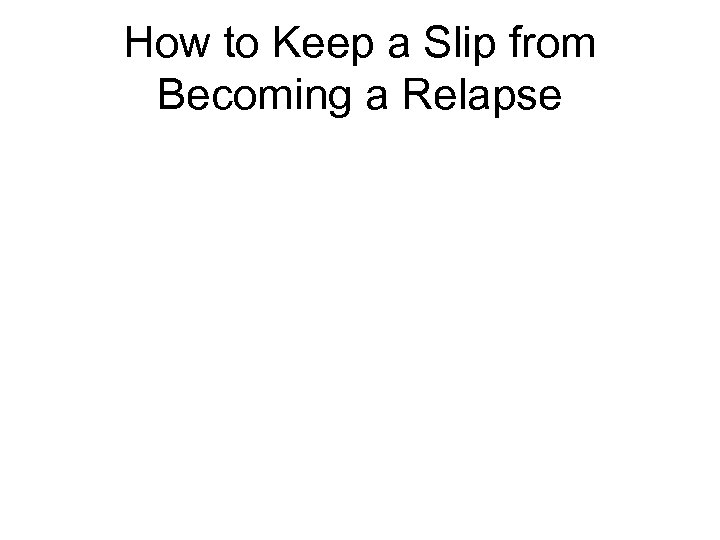How to Keep a Slip from Becoming a Relapse